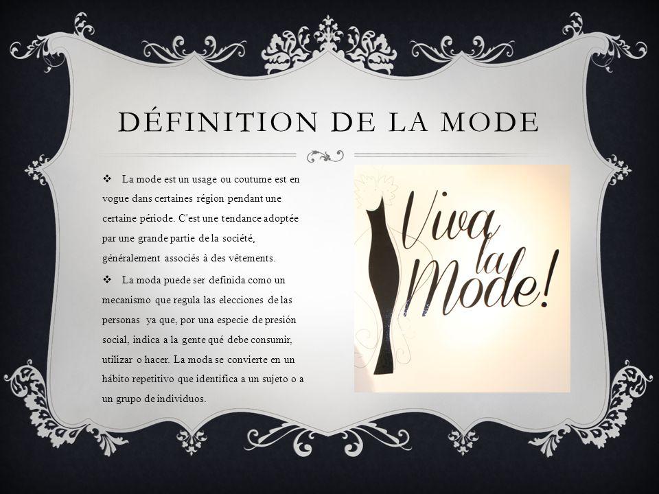  La mode est un usage ou coutume est en vogue dans certaines région pendant une certaine période.