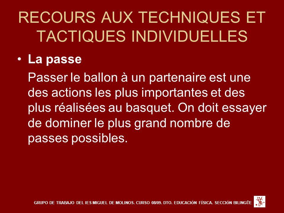 RECOURS AUX TECHNIQUES ET TACTIQUES INDIVIDUELLES La passe Passer le ballon à un partenaire est une des actions les plus importantes et des plus réali