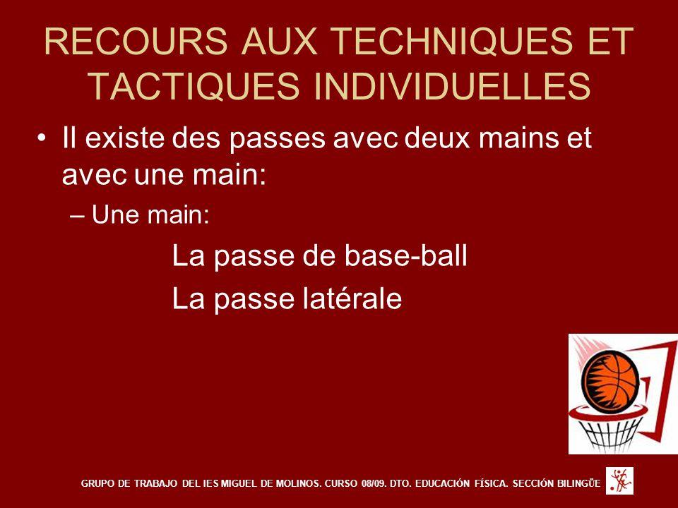RECOURS AUX TECHNIQUES ET TACTIQUES INDIVIDUELLES Il existe des passes avec deux mains et avec une main: –Une main: La passe de base-ball La passe lat