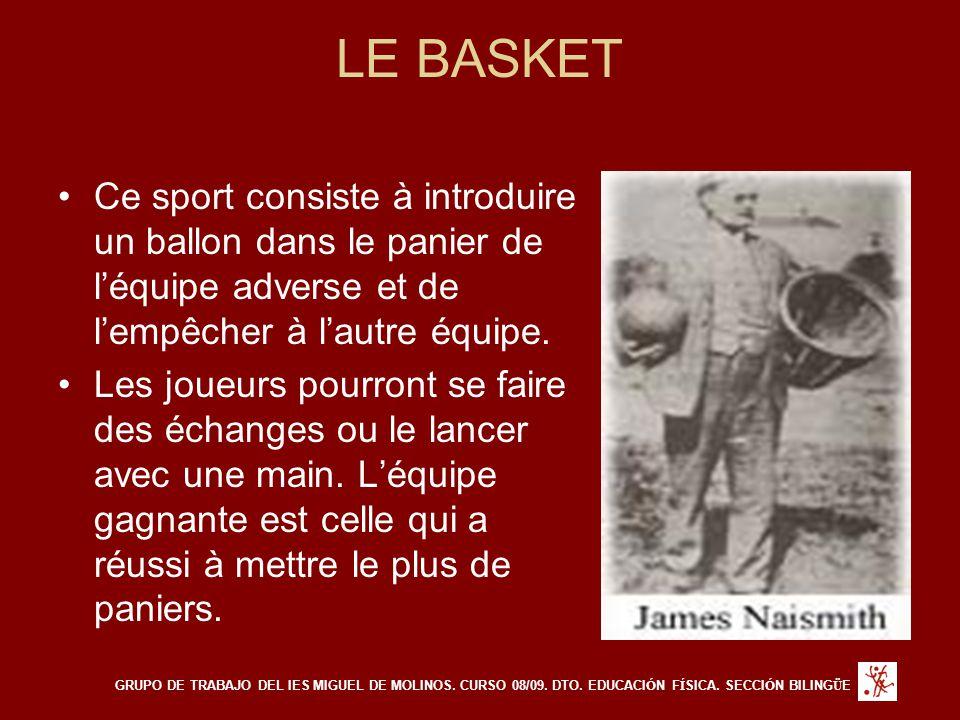 LE BASKET Ce sport consiste à introduire un ballon dans le panier de l'équipe adverse et de l'empêcher à l'autre équipe. Les joueurs pourront se faire