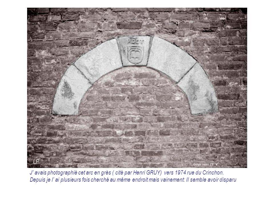 J' avais photographié cet arc en grès ( cité par Henri GRUY) vers 1974 rue du Crinchon. Depuis je l' ai plusieurs fois cherché au même endroit mais va