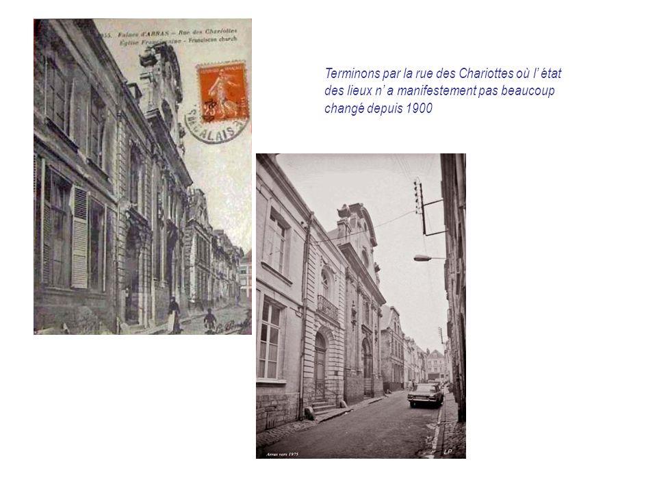 Terminons par la rue des Chariottes où l' état des lieux n' a manifestement pas beaucoup changé depuis 1900