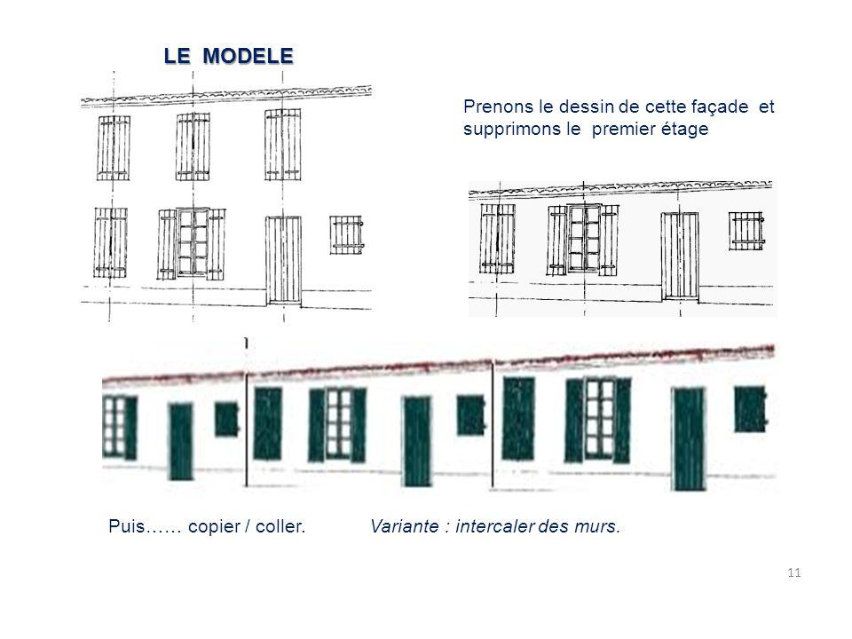 11 Puis…… copier / coller. Variante : intercaler des murs. Prenons le dessin de cette façade et supprimons le premier étage LE MODELE