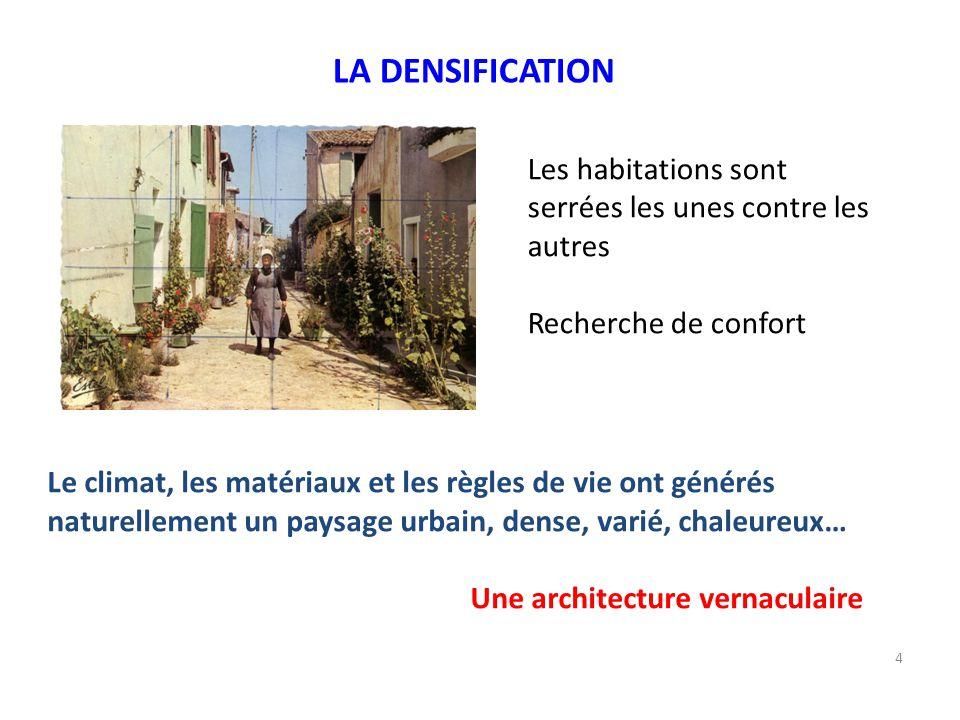 4 LA DENSIFICATION Le climat, les matériaux et les règles de vie ont générés naturellement un paysage urbain, dense, varié, chaleureux… Une architectu