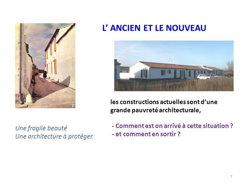7 L' ANCIEN ET LE NOUVEAU Une fragile beauté Une architecture à protéger. les constructions actuelles sont d'une grande pauvreté architecturale, - Com