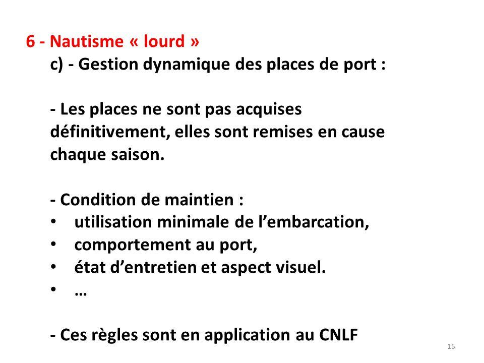 6 - Nautisme « lourd » c) - Gestion dynamique des places de port : - Les places ne sont pas acquises définitivement, elles sont remises en cause chaque saison.