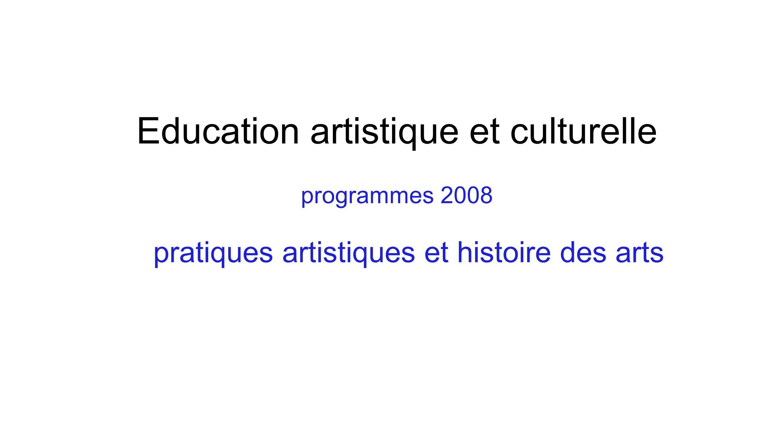 pratiques artistiques et histoire des arts Education artistique et culturelle programmes 2008