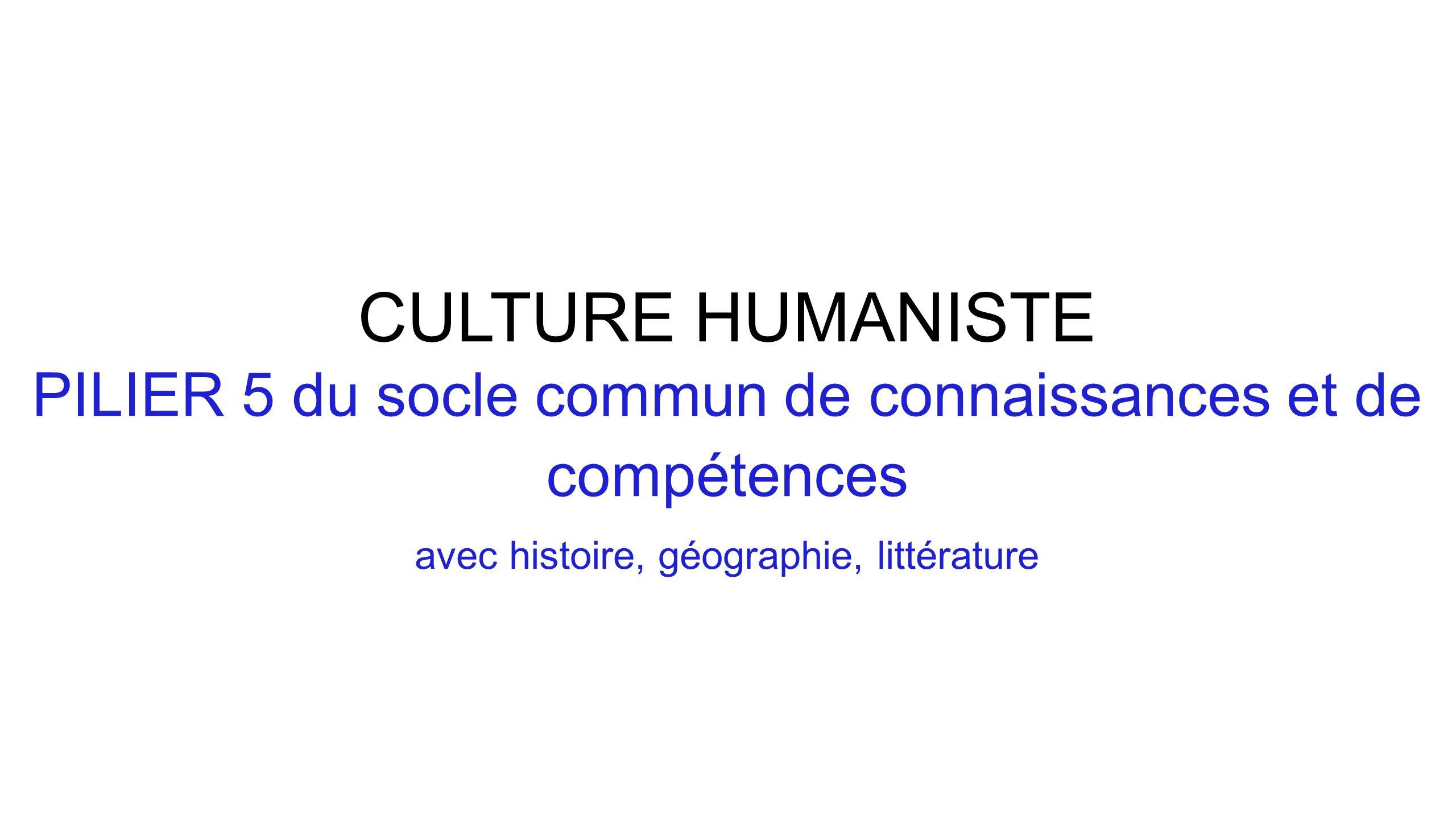 CULTURE HUMANISTE PILIER 5 du socle commun de connaissances et de compétences avec histoire, géographie, littérature