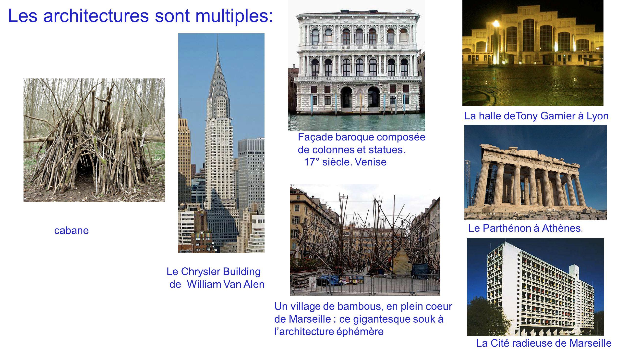 Les architectures sont multiples: La halle deTony Garnier à Lyon Le Parthénon à Athènes. Façade baroque composée de colonnes et statues. 17° siècle. V