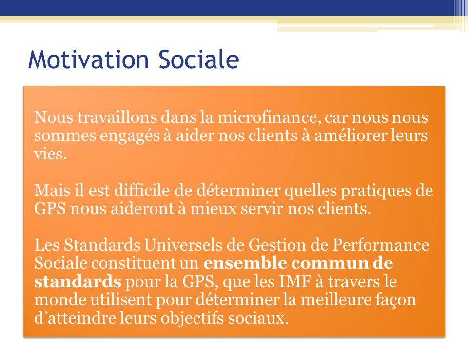 Motivation Sociale Nous travaillons dans la microfinance, car nous nous sommes engagés à aider nos clients à améliorer leurs vies.