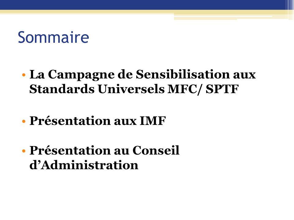 Sommaire La Campagne de Sensibilisation aux Standards Universels MFC/ SPTF Présentation aux IMF Présentation au Conseil d'Administration