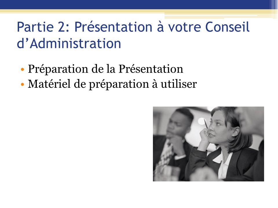 Partie 2: Présentation à votre Conseil d'Administration Préparation de la Présentation Matériel de préparation à utiliser