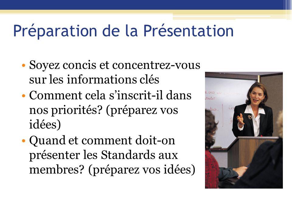 Préparation de la Présentation Soyez concis et concentrez-vous sur les informations clés Comment cela s'inscrit-il dans nos priorités.