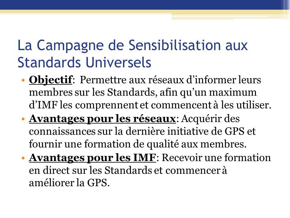 La Campagne de Sensibilisation aux Standards Universels Objectif: Permettre aux réseaux d'informer leurs membres sur les Standards, afin qu'un maximum d'IMF les comprennent et commencent à les utiliser.