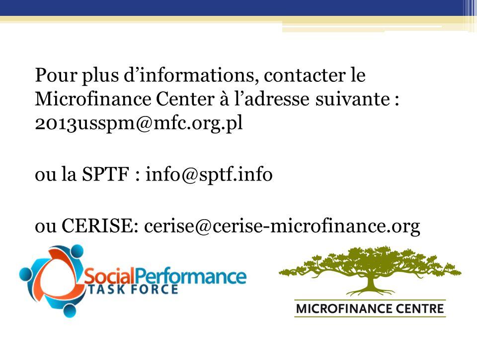 Pour plus d'informations, contacter le Microfinance Center à l'adresse suivante : 2013usspm@mfc.org.pl ou la SPTF : info@sptf.info ou CERISE: cerise@cerise-microfinance.org