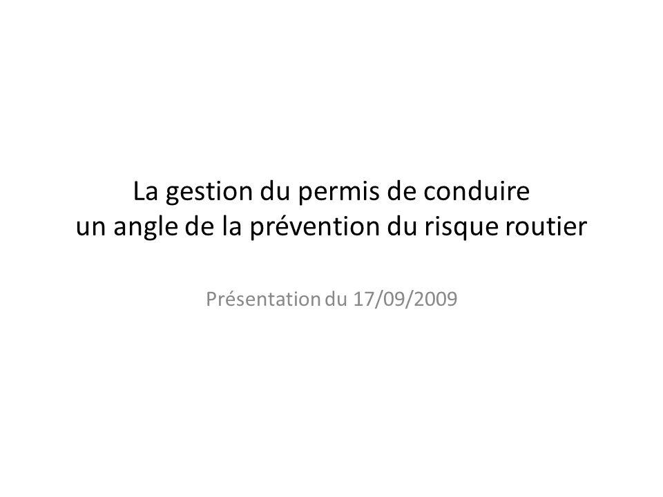 La gestion du permis de conduire un angle de la prévention du risque routier Présentation du 17/09/2009