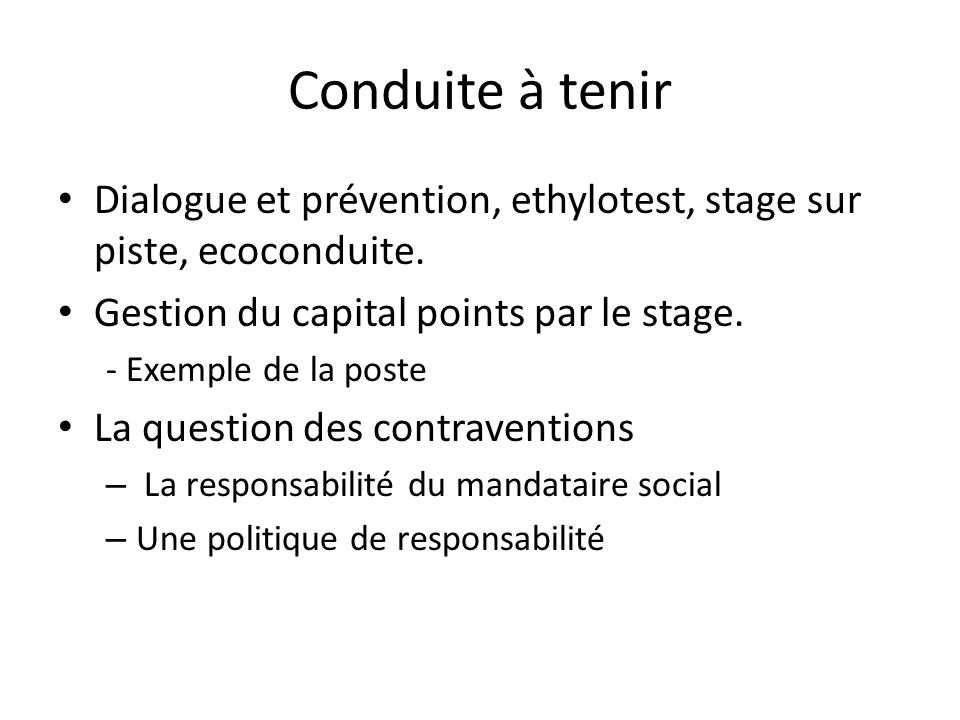 Conduite à tenir Dialogue et prévention, ethylotest, stage sur piste, ecoconduite. Gestion du capital points par le stage. - Exemple de la poste La qu