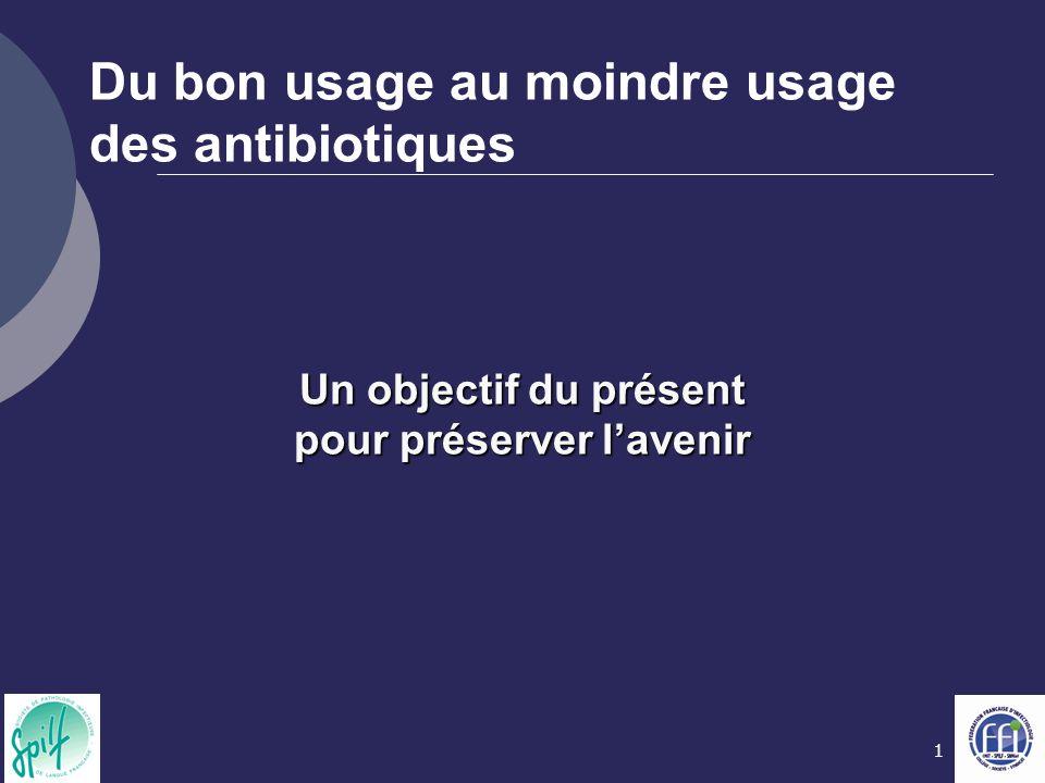 1 Du bon usage au moindre usage des antibiotiques Un objectif du présent pour préserver l'avenir