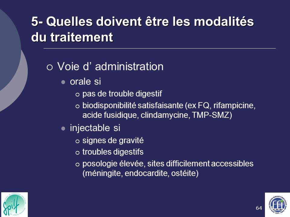 64 5- Quelles doivent être les modalités du traitement  Voie d' administration orale si  pas de trouble digestif  biodisponibilité satisfaisante (e