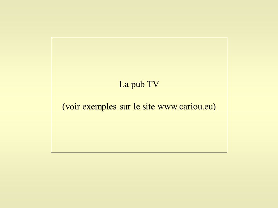 La pub TV (voir exemples sur le site www.cariou.eu)