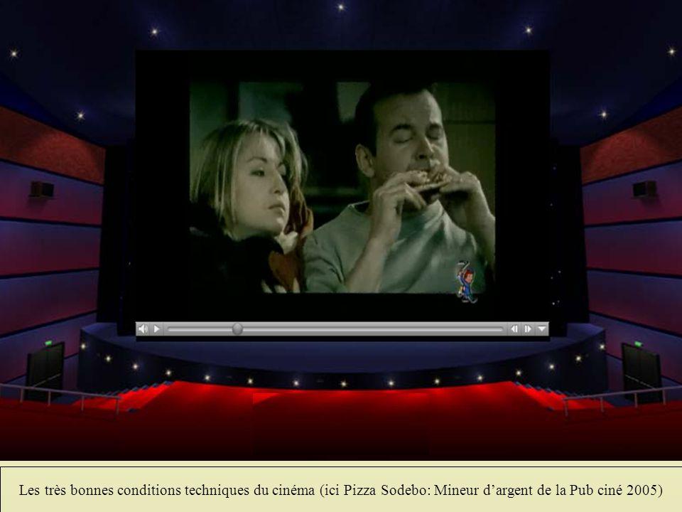 Les très bonnes conditions techniques du cinéma (ici Pizza Sodebo: Mineur d'argent de la Pub ciné 2005)