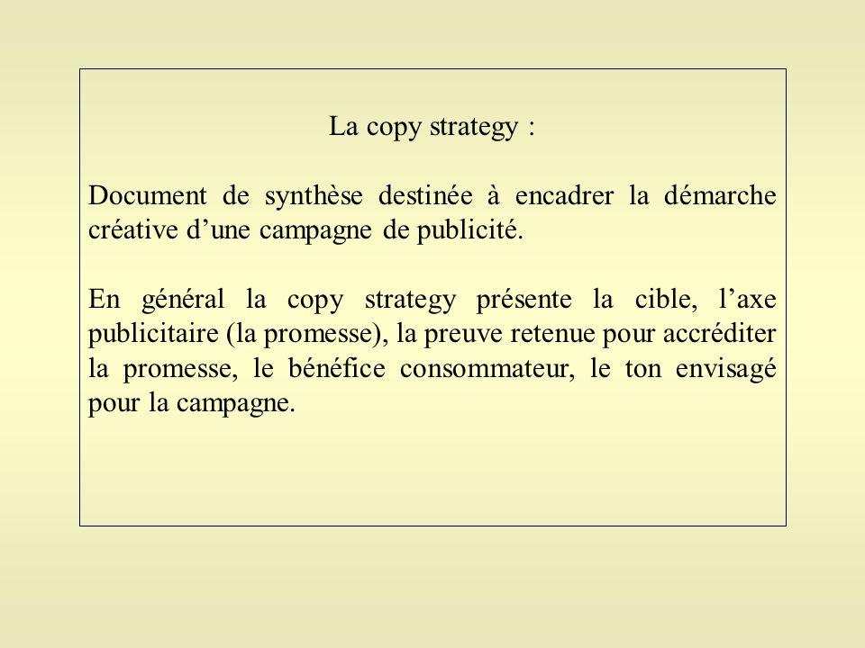La copy strategy : Document de synthèse destinée à encadrer la démarche créative d'une campagne de publicité. En général la copy strategy présente la