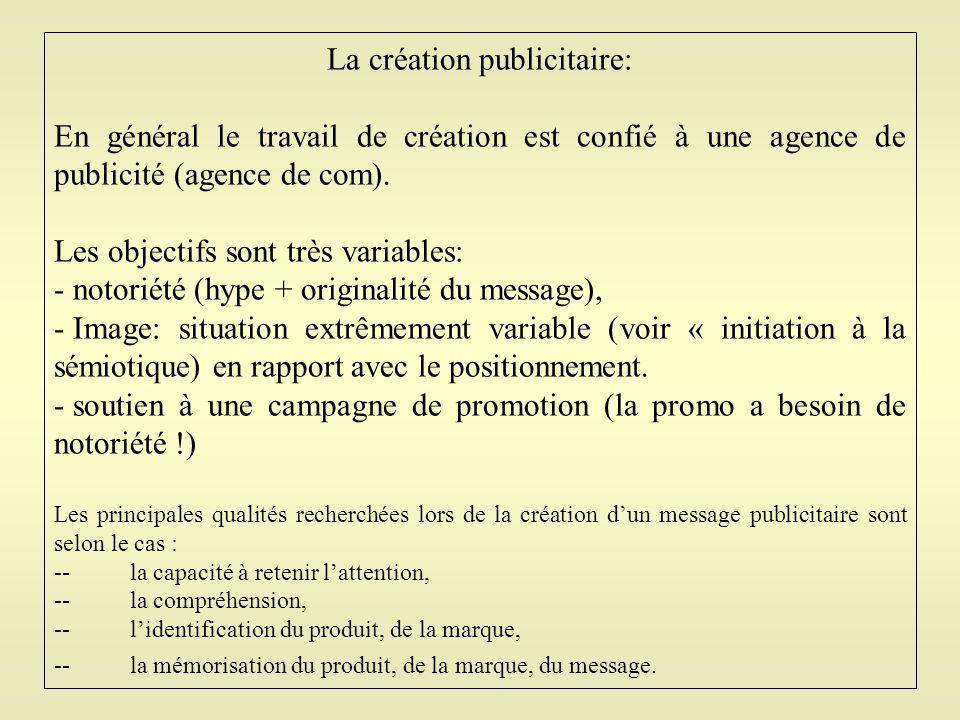 La création publicitaire: En général le travail de création est confié à une agence de publicité (agence de com). Les objectifs sont très variables: -
