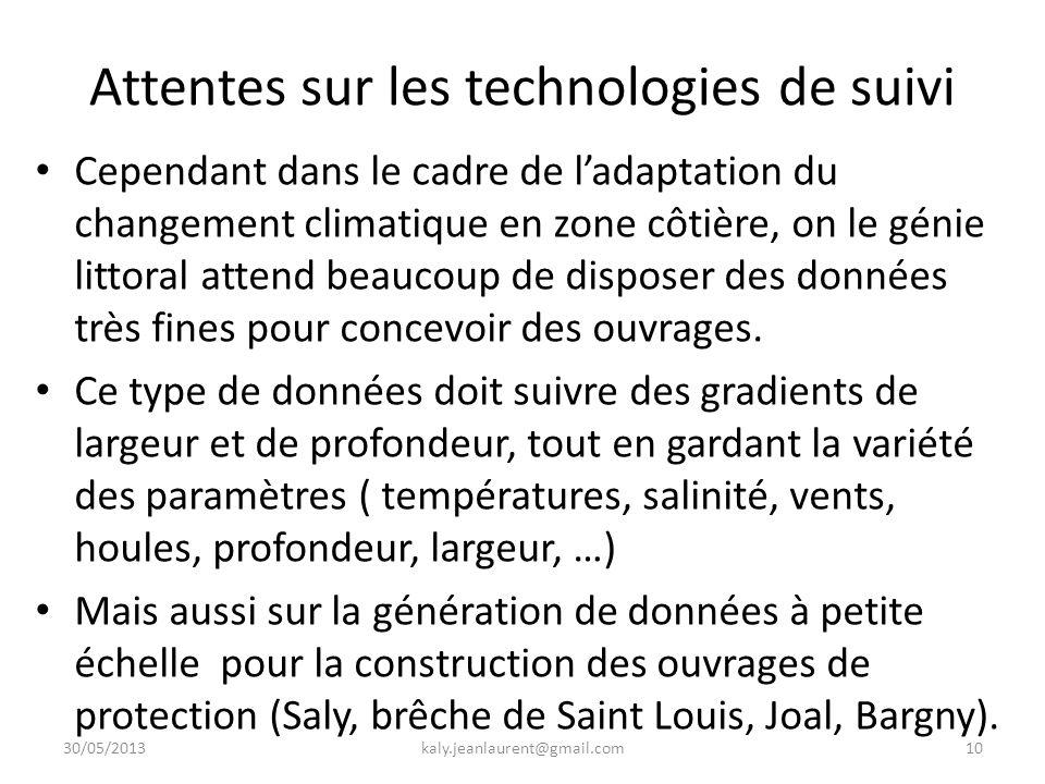 Attentes sur les technologies de suivi Cependant dans le cadre de l'adaptation du changement climatique en zone côtière, on le génie littoral attend beaucoup de disposer des données très fines pour concevoir des ouvrages.
