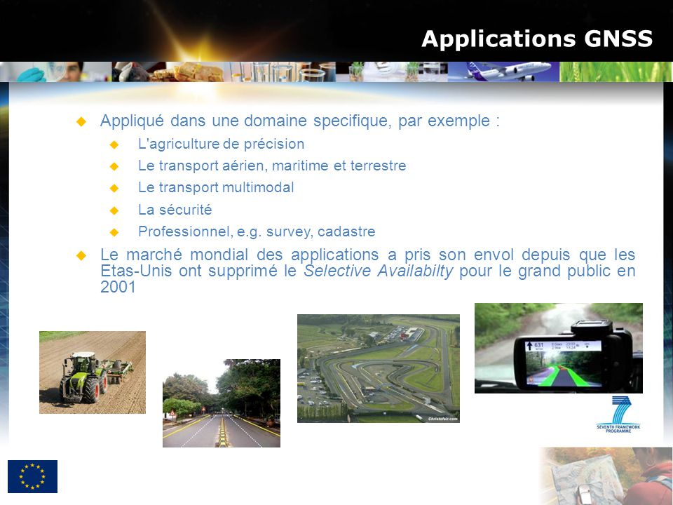 Applications GNSS  Appliqué dans une domaine specifique, par exemple :  L'agriculture de précision  Le transport aérien, maritime et terrestre  Le
