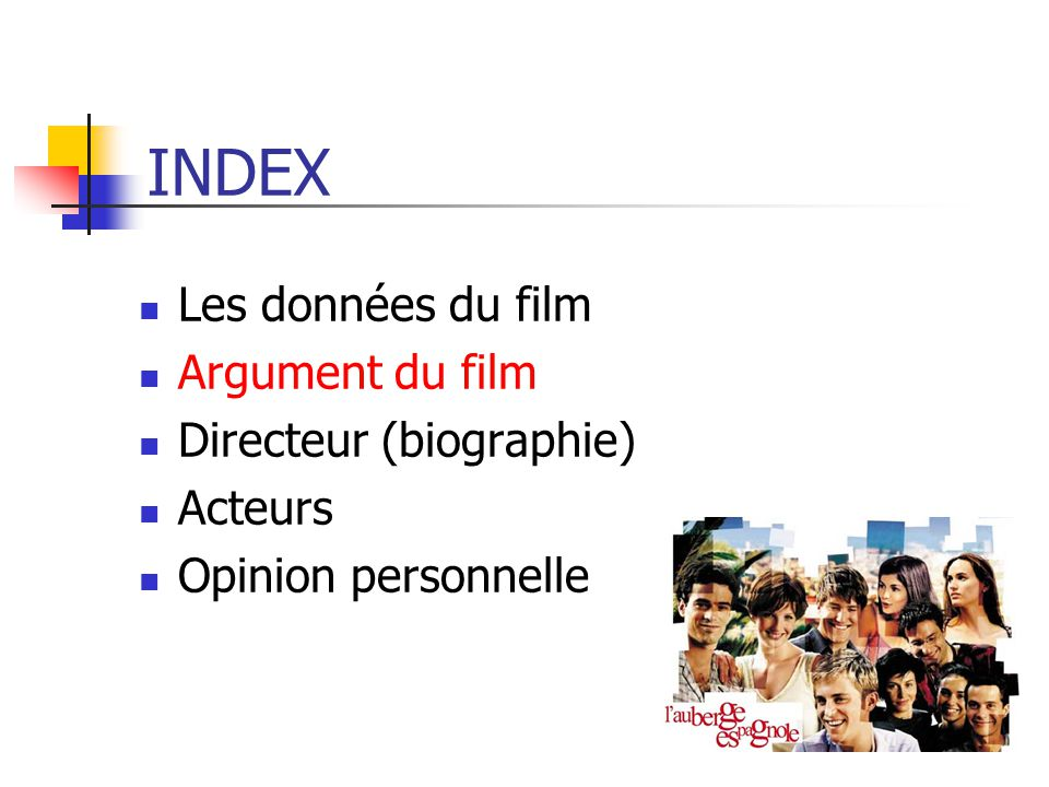 INDEX Les données du film Argument du film Directeur (biographie) Acteurs Opinion personnelle