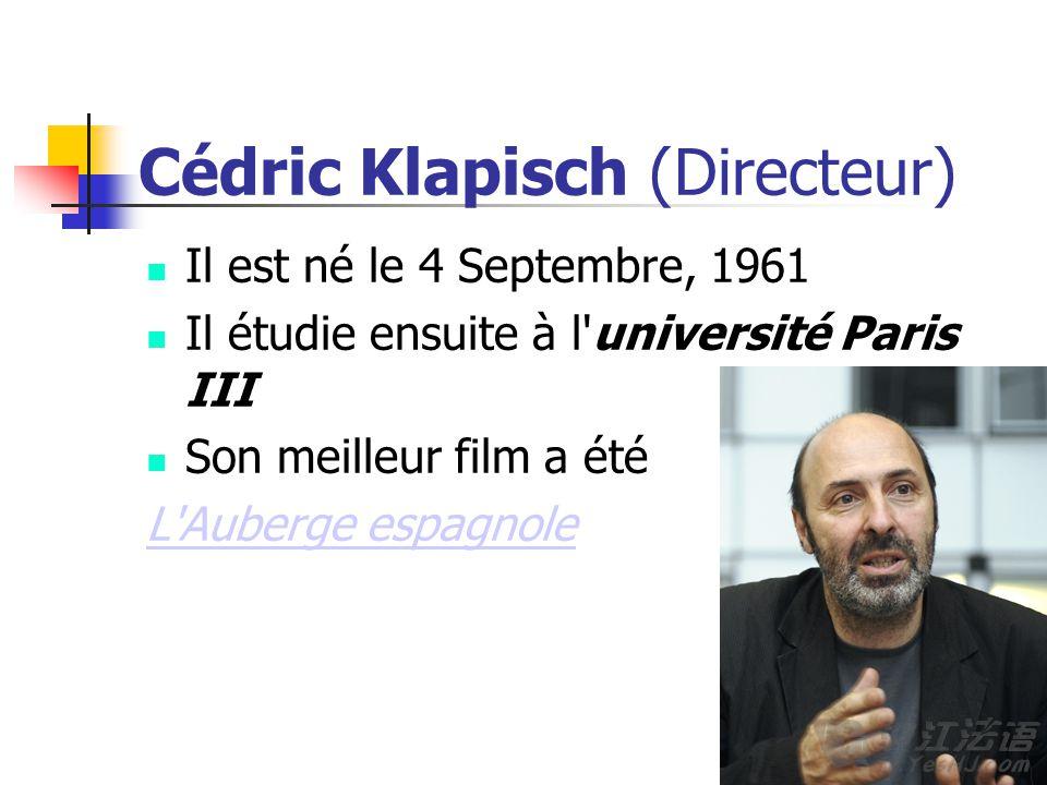 Cédric Klapisch (Directeur) Il est né le 4 Septembre, 1961 Il étudie ensuite à l université Paris III Son meilleur film a été L Auberge espagnole
