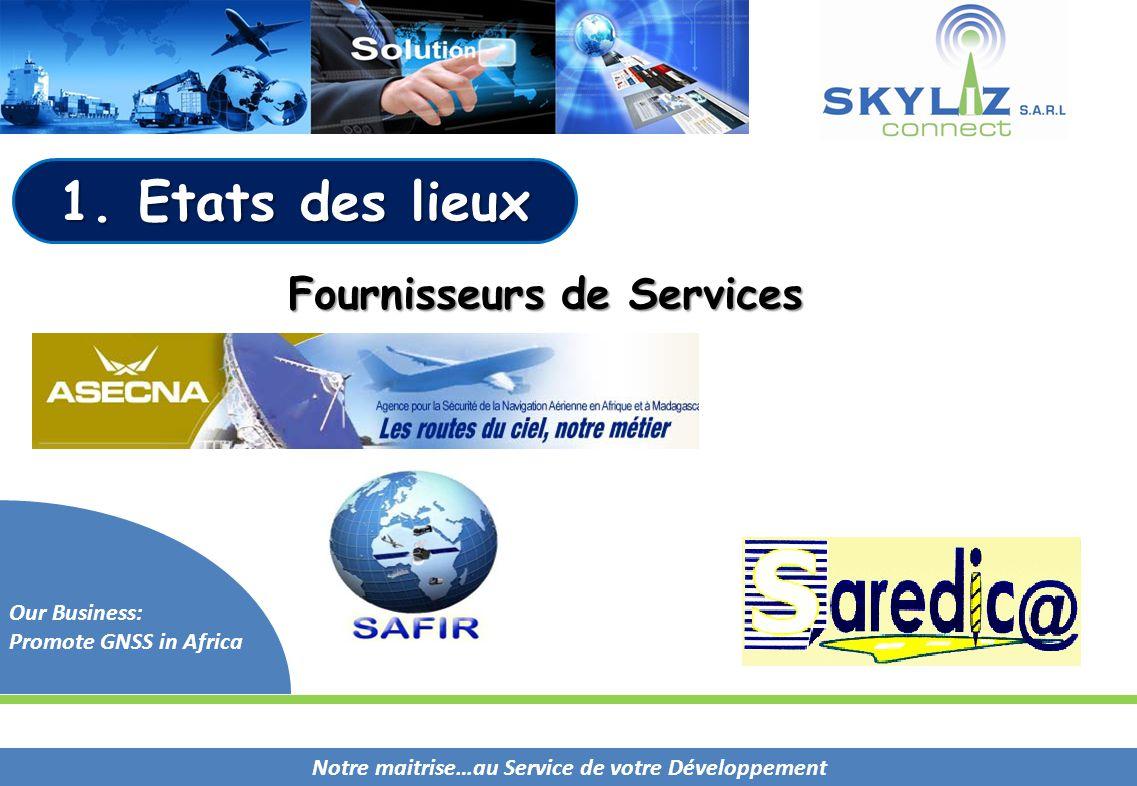 Notre maitrise…au Service de votre Développement Our Business: Promote GNSS in Africa Fournisseurs de Services 1. Etats des lieux