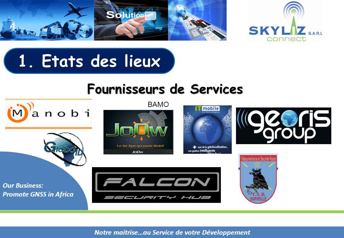 Notre maitrise…au Service de votre Développement Our Business: Promote GNSS in Africa BAMO Fournisseurs de Services 1. Etats des lieux