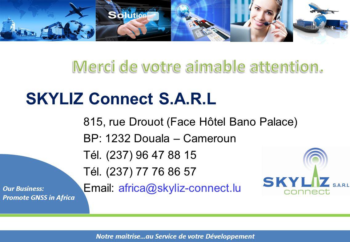 Notre maitrise…au Service de votre Développement Our Business: Promote GNSS in Africa 815, rue Drouot (Face Hôtel Bano Palace) BP: 1232 Douala – Camer