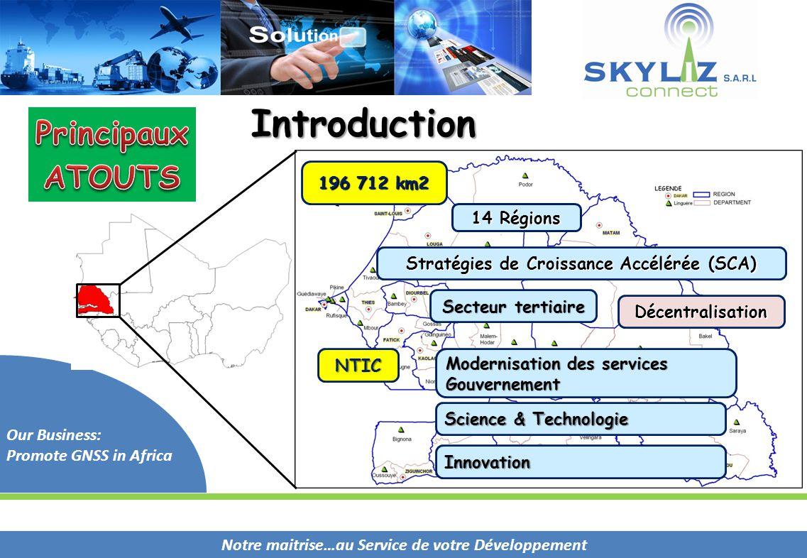 Notre maitrise…au Service de votre Développement Our Business: Promote GNSS in Africa 14 Régions Modernisation des services Gouvernement Science & Tec