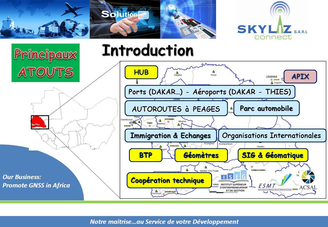 Notre maitrise…au Service de votre Développement Our Business: Promote GNSS in Africa HUB Ports (DAKAR…) - Aéroports (DAKAR - THIES) Organisations Int