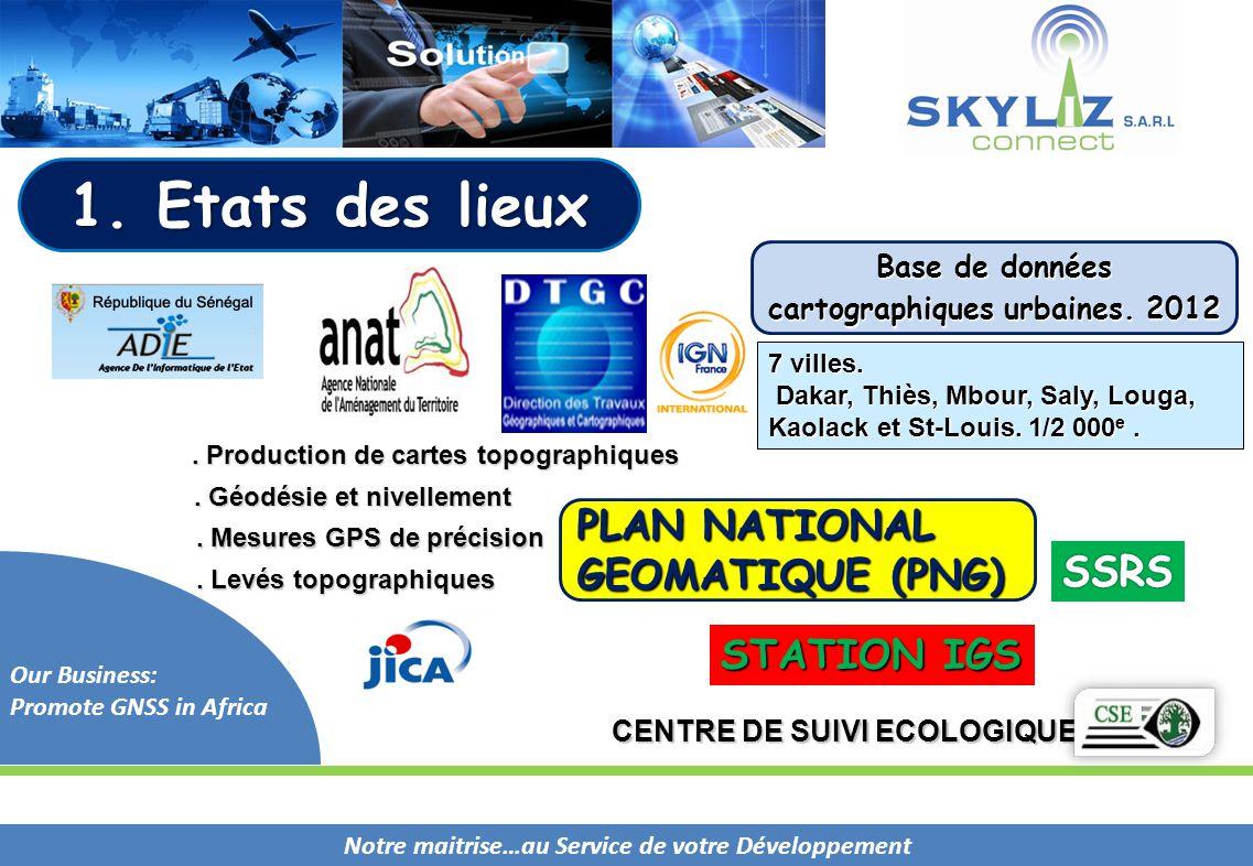 Notre maitrise…au Service de votre Développement Our Business: Promote GNSS in Africa. Mesures GPS de précision. Géodésie et nivellement. Production d
