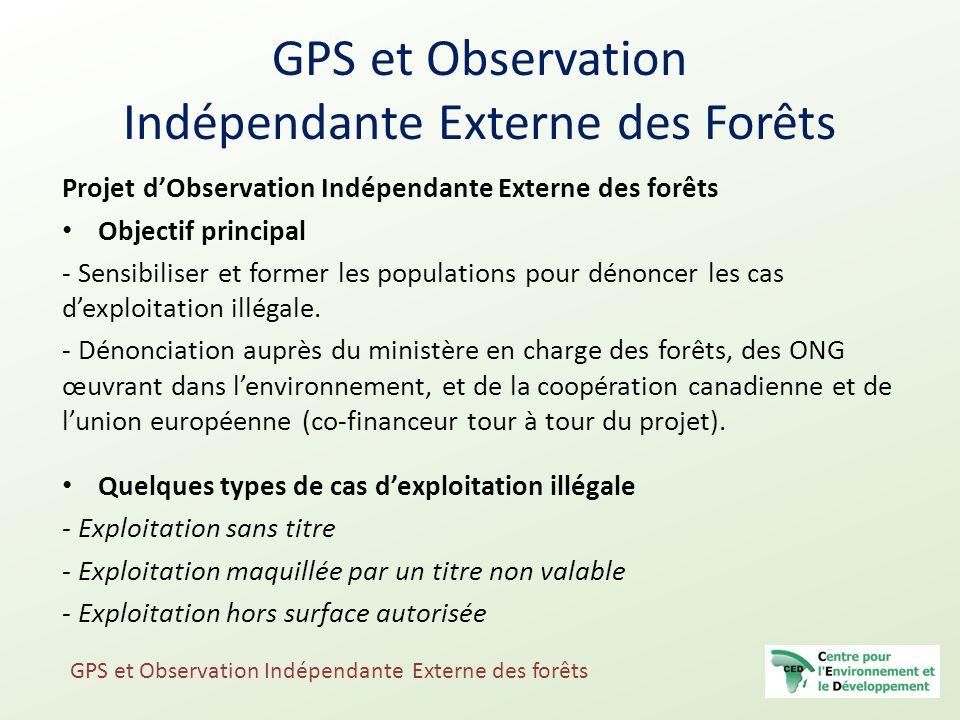 GPS et Observation Indépendante Externe des Forêts Projet d'Observation Indépendante Externe des forêts Objectif principal - Sensibiliser et former le