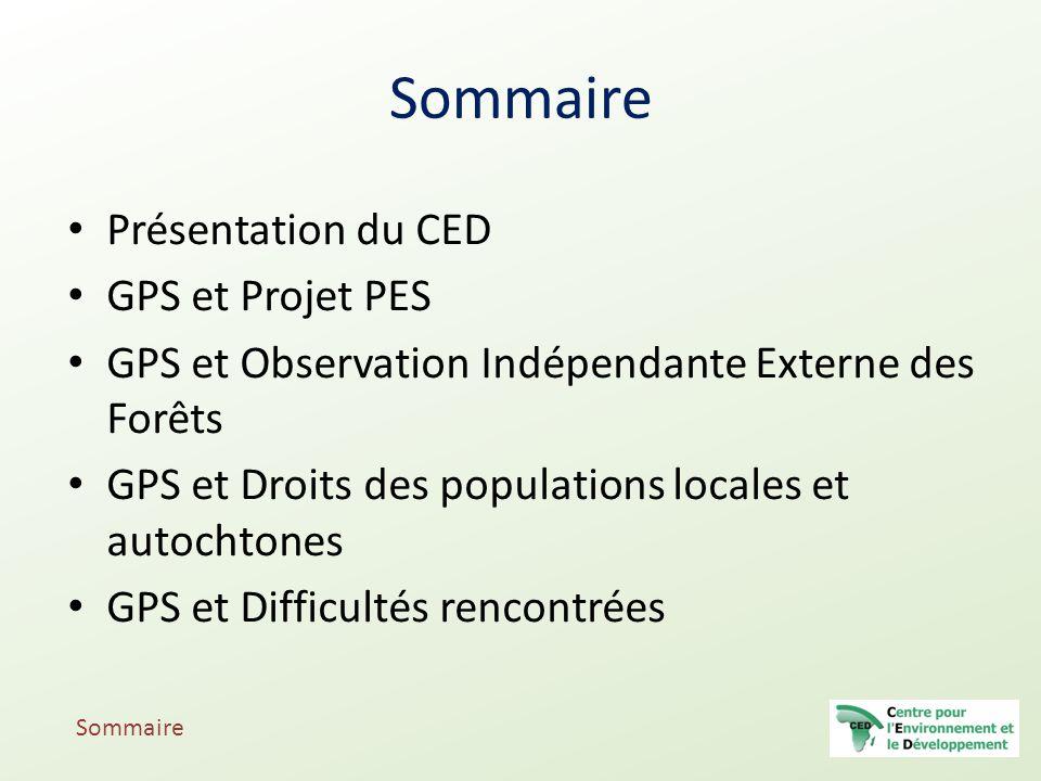 Sommaire Présentation du CED GPS et Projet PES GPS et Observation Indépendante Externe des Forêts GPS et Droits des populations locales et autochtones