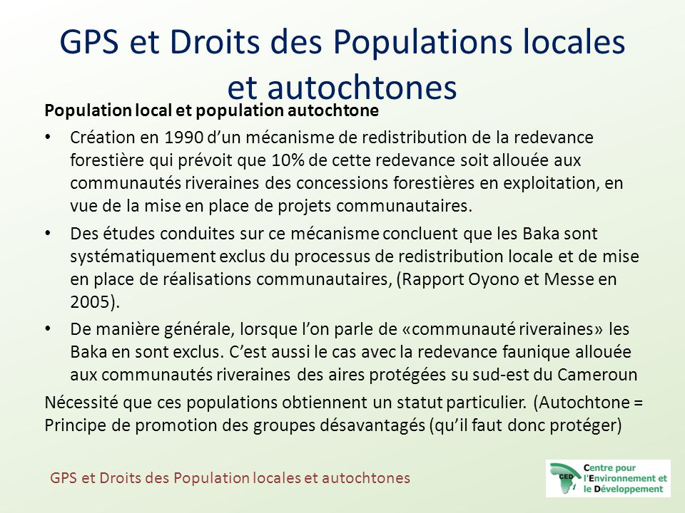 GPS et Droits des Populations locales et autochtones Population local et population autochtone Création en 1990 d'un mécanisme de redistribution de la