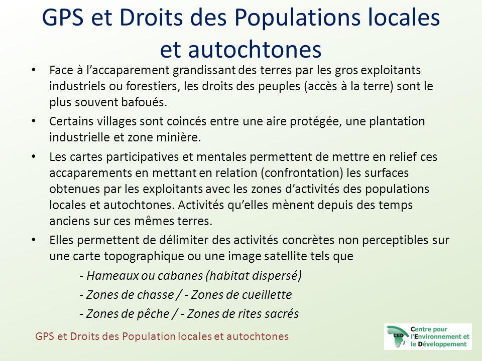 GPS et Droits des Populations locales et autochtones Face à l'accaparement grandissant des terres par les gros exploitants industriels ou forestiers,