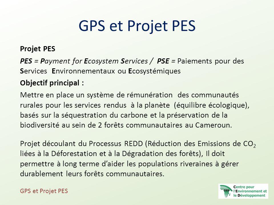 GPS et Projet PES Projet PES PES = Payment for Ecosystem Services / PSE = Paiements pour des Services Environnementaux ou Ecosystémiques Objectif prin
