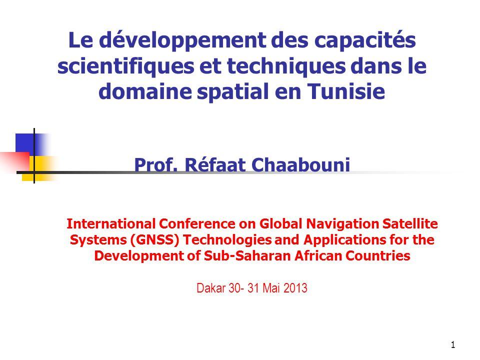 1 Le développement des capacités scientifiques et techniques dans le domaine spatial en Tunisie Prof. Réfaat Chaabouni International Conference on Glo