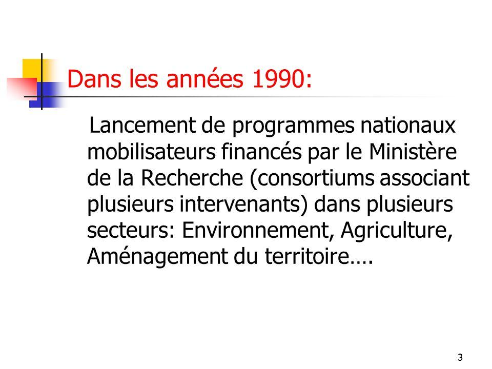 3 Dans les années 1990: Lancement de programmes nationaux mobilisateurs financés par le Ministère de la Recherche (consortiums associant plusieurs int