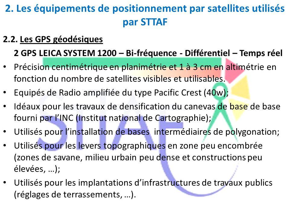 2. Les équipements de positionnement par satellites utilisés par STTAF 2.2. Les GPS géodésiques 2 GPS LEICA SYSTEM 1200 – Bi-fréquence - Différentiel