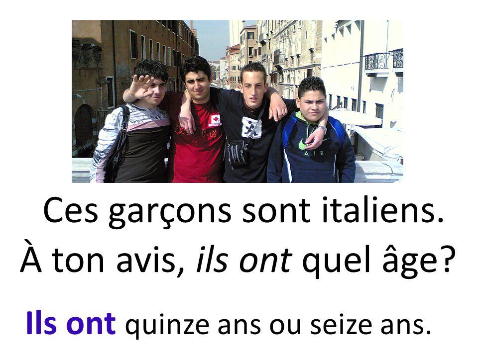 Ces garçons sont italiens. À ton avis, ils ont quel âge? Ils ont quinze ans ou seize ans.