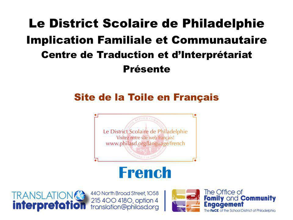 Le District Scolaire de Philadelphie Implication Familiale et Communautaire Centre de Traduction et d'Interprétariat Présente Site de la Toile en Français