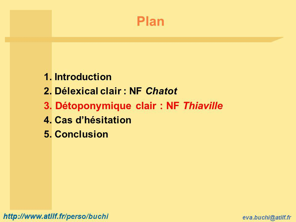 http://www.atilf.fr eva.buchi@atilf.fr http://www.atilf.fr/perso/buchi Plan 1. Introduction 2. Délexical clair : NF Chatot 3. Détoponymique clair : NF