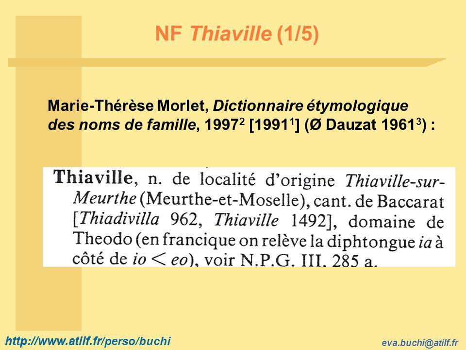http://www.atilf.fr eva.buchi@atilf.fr http://www.atilf.fr/perso/buchi NF Thiaville (1/5) Marie-Thérèse Morlet, Dictionnaire étymologique des noms de famille, 1997 2 [1991 1 ] (Ø Dauzat 1961 3 ) :