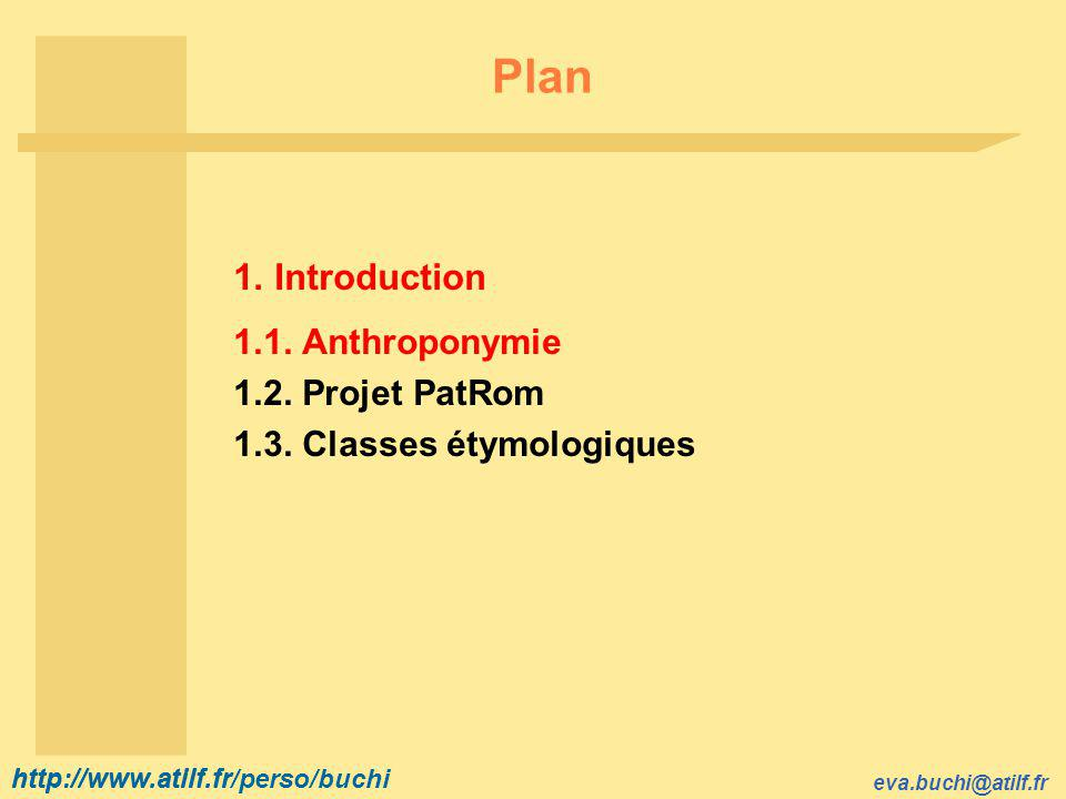 http://www.atilf.fr eva.buchi@atilf.fr http://www.atilf.fr/perso/buchi Plan 1. Introduction 1.1. Anthroponymie 1.2. Projet PatRom 1.3. Classes étymolo